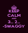 KEEP CALM AND 3... 2... -SWAGGY - Personalised Poster A4 size