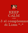 KEEP CALM AND -3 al compleanno di Liam *-* - Personalised Poster A4 size