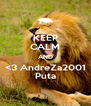 KEEP CALM AND <3 AndreZa2001 Puta - Personalised Poster A4 size