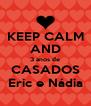 KEEP CALM AND 3 anos de CASADOS Eric e Nádia - Personalised Poster A4 size