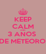KEEP CALM AND 3 ANOS  DE METEORO. - Personalised Poster A4 size
