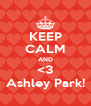KEEP CALM AND <3 Ashley Park! - Personalised Poster A4 size