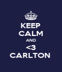 KEEP CALM AND <3 CARLTON  - Personalised Poster A4 size
