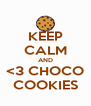 KEEP CALM AND <3 CHOCO COOKIES - Personalised Poster A4 size