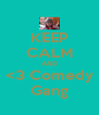 KEEP CALM AND <3 Comedy Gang - Personalised Poster A4 size