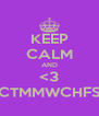 KEEP CALM AND <3 CTMMWCHFS - Personalised Poster A4 size
