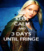 KEEP CALM AND 3 DAYS  UNTIL FRINGE  - Personalised Poster A4 size
