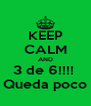 KEEP CALM AND 3 de 6!!!!  Queda poco - Personalised Poster A4 size
