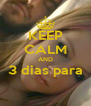 KEEP CALM AND 3 dias para  - Personalised Poster A4 size