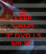KEEP CALM AND 3° DVD LS Em SP  - Personalised Poster A4 size