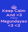Keep Calm And <3 Francis Magundayao <3 <3 - Personalised Poster A4 size