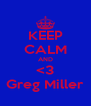 KEEP CALM AND <3 Greg Miller - Personalised Poster A4 size