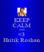 KEEP CALM AND <3 Hritik Roshan - Personalised Poster A4 size