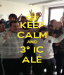 KEEP CALM AND 3° IC ALÉ - Personalised Poster A4 size