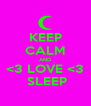KEEP CALM AND <3 LOVE <3  SLEEP - Personalised Poster A4 size