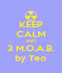 KEEP CALM AND 3 M.O.A.B. by Teo - Personalised Poster A4 size