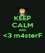KEEP CALM AND <3 m4sterF  - Personalised Poster A4 size