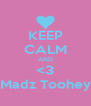 KEEP CALM AND <3 Madz Toohey - Personalised Poster A4 size