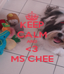 KEEP CALM AND <3 MS CHEE - Personalised Poster A4 size