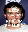 KEEP CALM AND <3 PHILLIP PHILLIPS - Personalised Poster A4 size