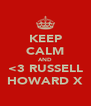 KEEP CALM AND <3 RUSSELL HOWARD X - Personalised Poster A4 size