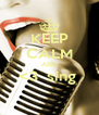 KEEP CALM AND <3  sing   - Personalised Poster A4 size