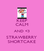 KEEP CALM AND <3 STRAWBERRY SHORTCAKE - Personalised Poster A4 size