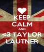 KEEP CALM AND <3 TAYLOR LAUTNER - Personalised Poster A4 size