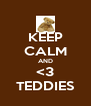 KEEP CALM AND <3 TEDDIES - Personalised Poster A4 size