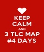 KEEP CALM AND 3 TLC MAP #4 DAYS - Personalised Poster A4 size
