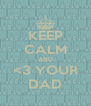 KEEP CALM AND <3 YOUR DAD - Personalised Poster A4 size