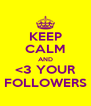 KEEP CALM AND <3 YOUR FOLLOWERS - Personalised Poster A4 size