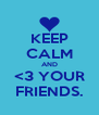 KEEP CALM AND <3 YOUR FRIENDS. - Personalised Poster A4 size