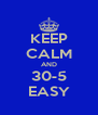KEEP CALM AND 30-5 EASY - Personalised Poster A4 size