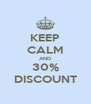 KEEP CALM AND 30% DISCOUNT - Personalised Poster A4 size
