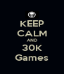 KEEP CALM AND 30K Games - Personalised Poster A4 size