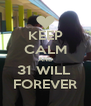 KEEP CALM AND 31 WILL  FOREVER - Personalised Poster A4 size
