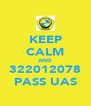 KEEP CALM AND 322012078 PASS UAS - Personalised Poster A4 size
