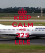KEEP CALM AND 325 LELE - Personalised Poster A4 size