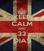 KEEP CALM AND 33 DIAS - Personalised Poster A4 size