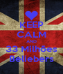 KEEP CALM AND 33 Milhões Beliebers - Personalised Poster A4 size