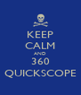 KEEP CALM AND 360 QUICKSCOPE - Personalised Poster A4 size