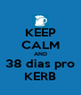 KEEP CALM AND 38 dias pro KERB - Personalised Poster A4 size