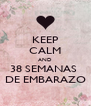 KEEP CALM AND 38 SEMANAS  DE EMBARAZO - Personalised Poster A4 size