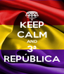 KEEP CALM AND 3ª REPÚBLICA - Personalised Poster A4 size