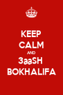 KEEP CALM AND 3aaSH  BOKHALIFA - Personalised Poster A4 size