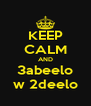 KEEP CALM AND 3abeelo w 2deelo - Personalised Poster A4 size