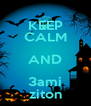 KEEP CALM AND 3ami ziton - Personalised Poster A4 size