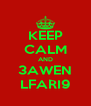 KEEP CALM AND 3AWEN LFARI9 - Personalised Poster A4 size