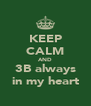 KEEP CALM AND 3B always in my heart - Personalised Poster A4 size